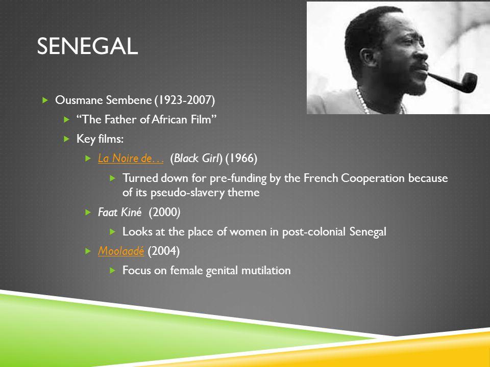 "SENEGAL  Ousmane Sembene (1923-2007)  ""The Father of African Film""  Key films:  La Noire de... (Black Girl) (1966) La Noire de...  Turned down fo"