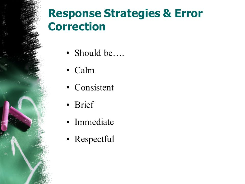 Response Strategies & Error Correction Should be…. Calm Consistent Brief Immediate Respectful