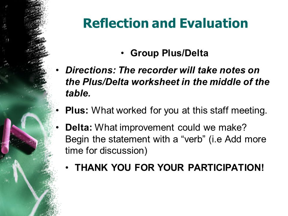 Reflection and Evaluation Group Plus/Delta Directions: The recorder will take notes on the Plus/Delta worksheet in the middle of the table.