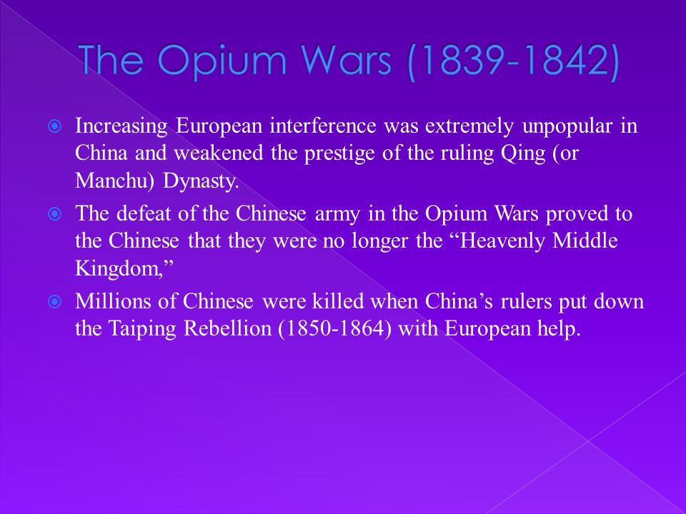  Increasing European interference was extremely unpopular in China and weakened the prestige of the ruling Qing (or Manchu) Dynasty.  The defeat of