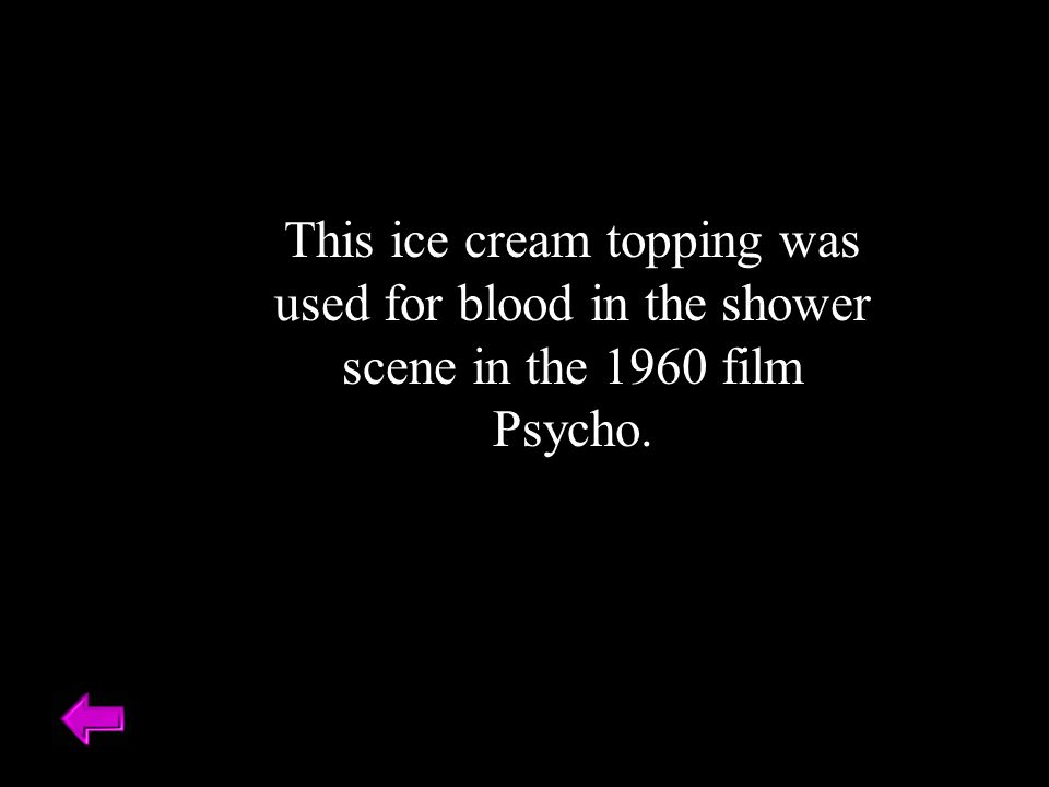 This ice cream topping was used for blood in the shower scene in the 1960 film Psycho.