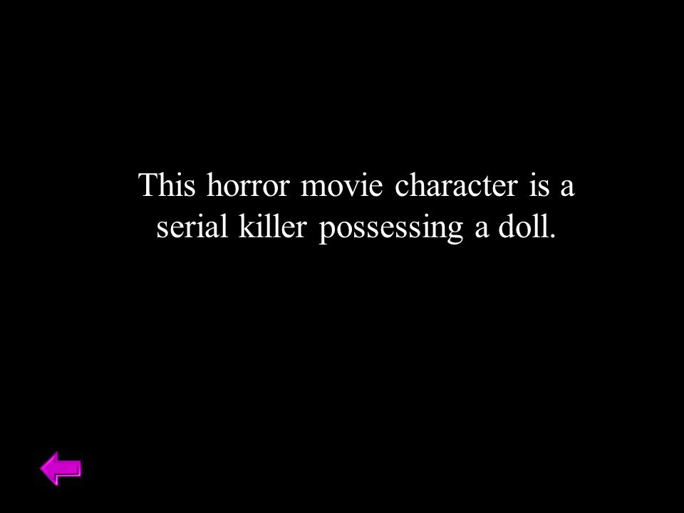 This horror movie character is a serial killer possessing a doll.