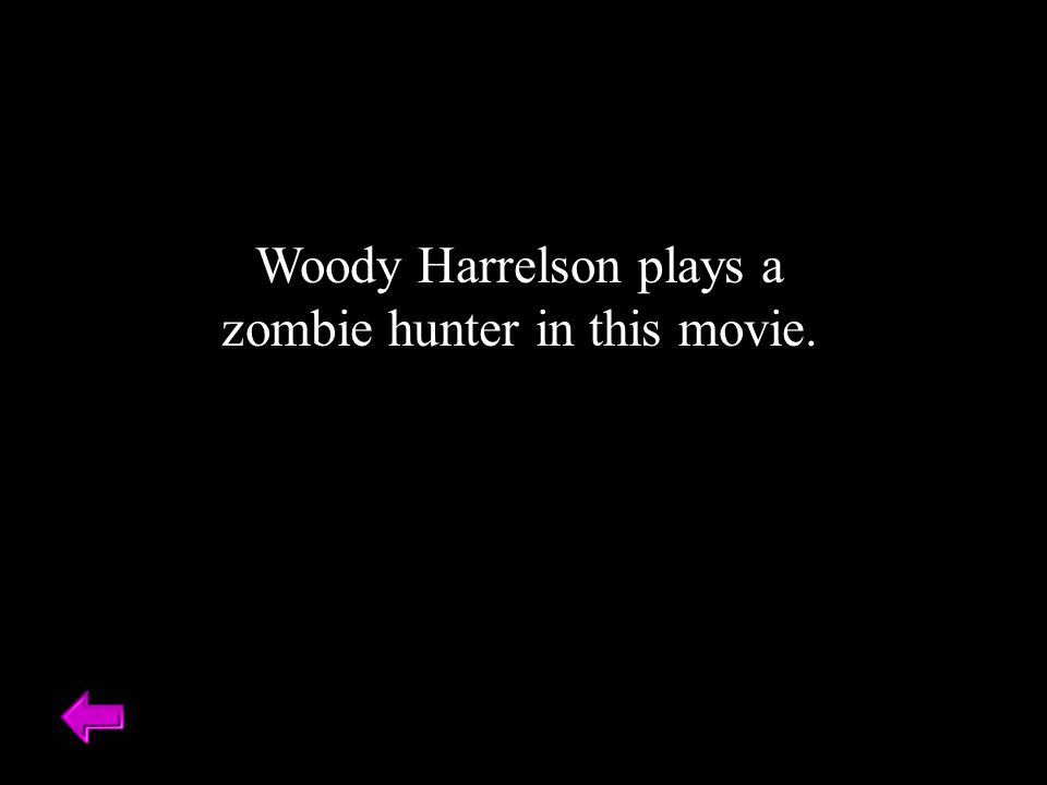 Woody Harrelson plays a zombie hunter in this movie.