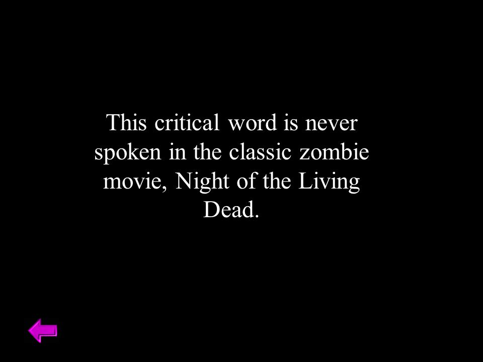 This critical word is never spoken in the classic zombie movie, Night of the Living Dead.
