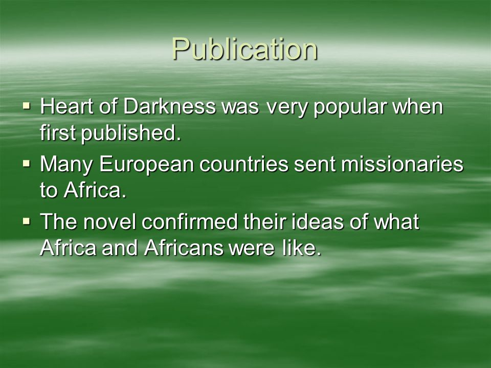 Publication  Heart of Darkness was very popular when first published.