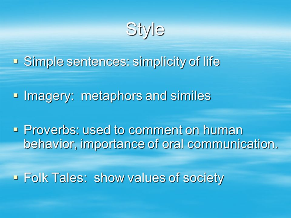 Style  Simple sentences: simplicity of life  Imagery: metaphors and similes  Proverbs: used to comment on human behavior, importance of oral communication.