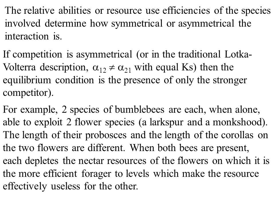 The relative abilities or resource use efficiencies of the species involved determine how symmetrical or asymmetrical the interaction is.