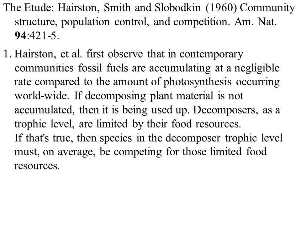 The Etude: Hairston, Smith and Slobodkin (1960) Community structure, population control, and competition.