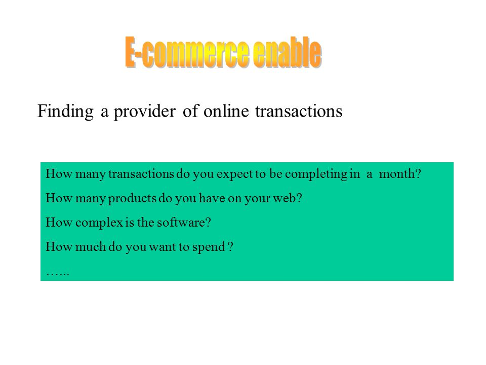 Finding a provider of online transactions How many transactions do you expect to be completing in a month.