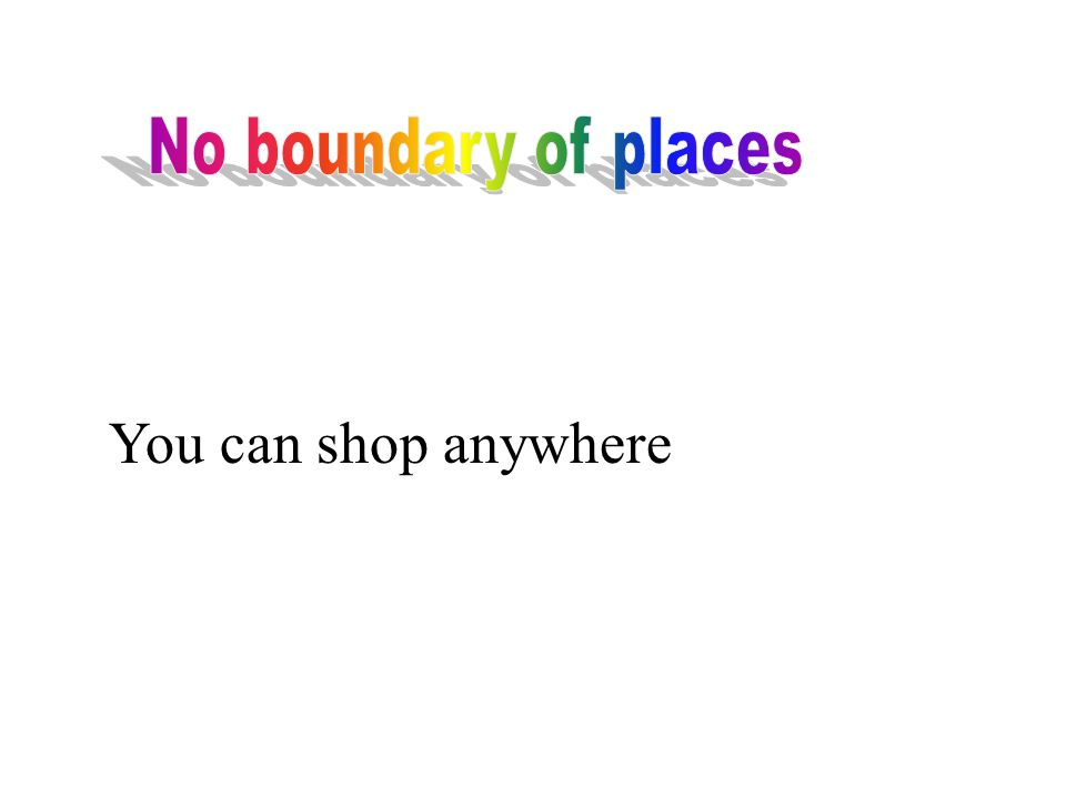 You can shop anywhere