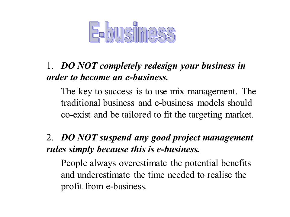 1.DO NOT completely redesign your business in order to become an e-business.