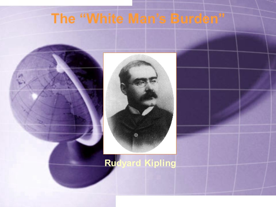 The White Man's Burden Rudyard Kipling