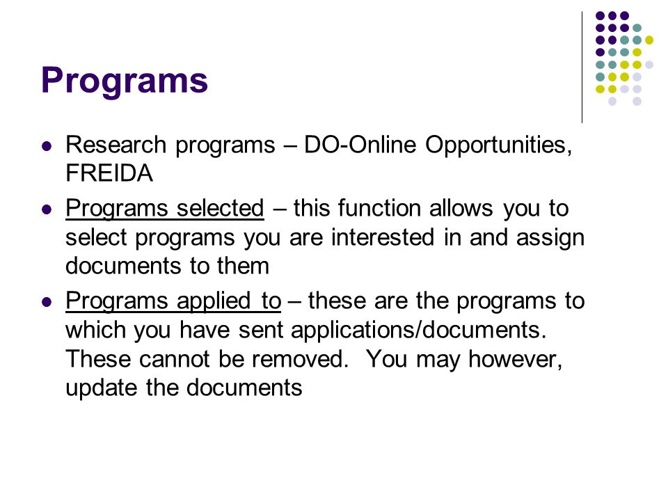 Programs Research programs – DO-Online Opportunities, FREIDA Programs selected – this function allows you to select programs you are interested in and assign documents to them Programs applied to – these are the programs to which you have sent applications/documents.