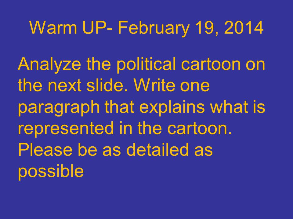 Warm UP- February 19, 2014 Analyze the political cartoon on the next slide.