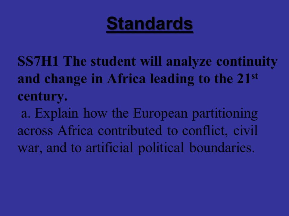 Standards SS7H1 The student will analyze continuity and change in Africa leading to the 21 st century.