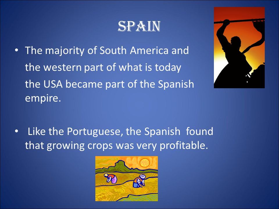 Spain Thanks to Christopher Columbus, the majority of Spain's colonies were in the New World.