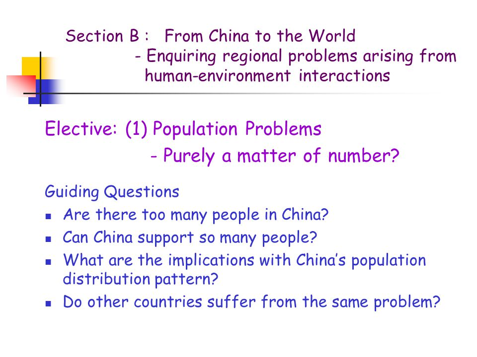 Section B : From China to the World - Enquiring regional problems arising from human-environment interactions Elective: (1) Population Problems - Purely a matter of number.