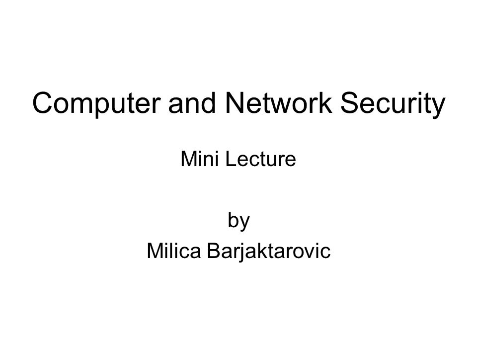 Computer and Network Security Mini Lecture by Milica Barjaktarovic