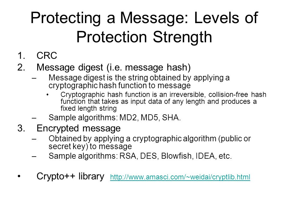 Protecting a Message: Levels of Protection Strength 1.CRC 2.Message digest (i.e.