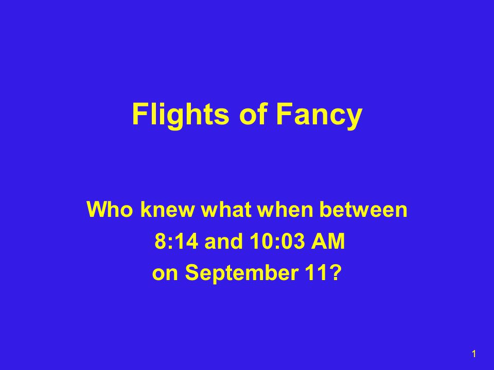 1 Flights of Fancy Who knew what when between 8:14 and 10:03 AM on September 11