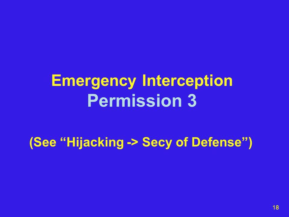 18 Emergency Interception Permission 3 (See Hijacking -> Secy of Defense )