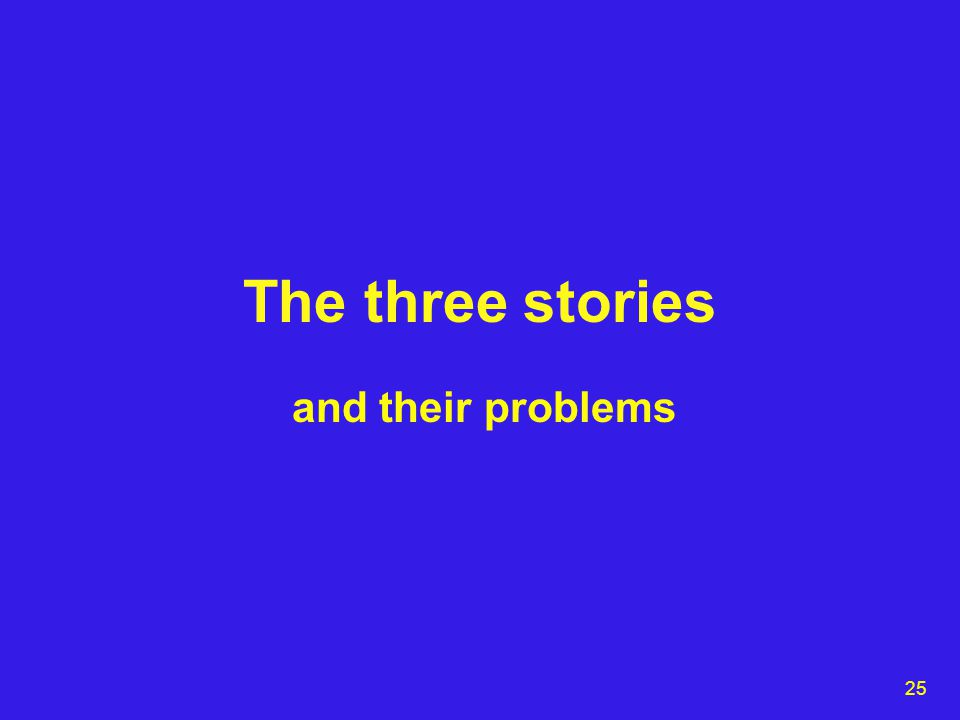 25 The three stories and their problems