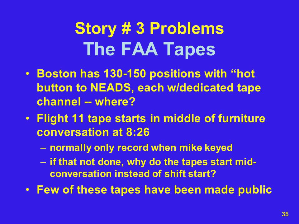 35 Story # 3 Problems The FAA Tapes Boston has 130-150 positions with hot button to NEADS, each w/dedicated tape channel -- where.