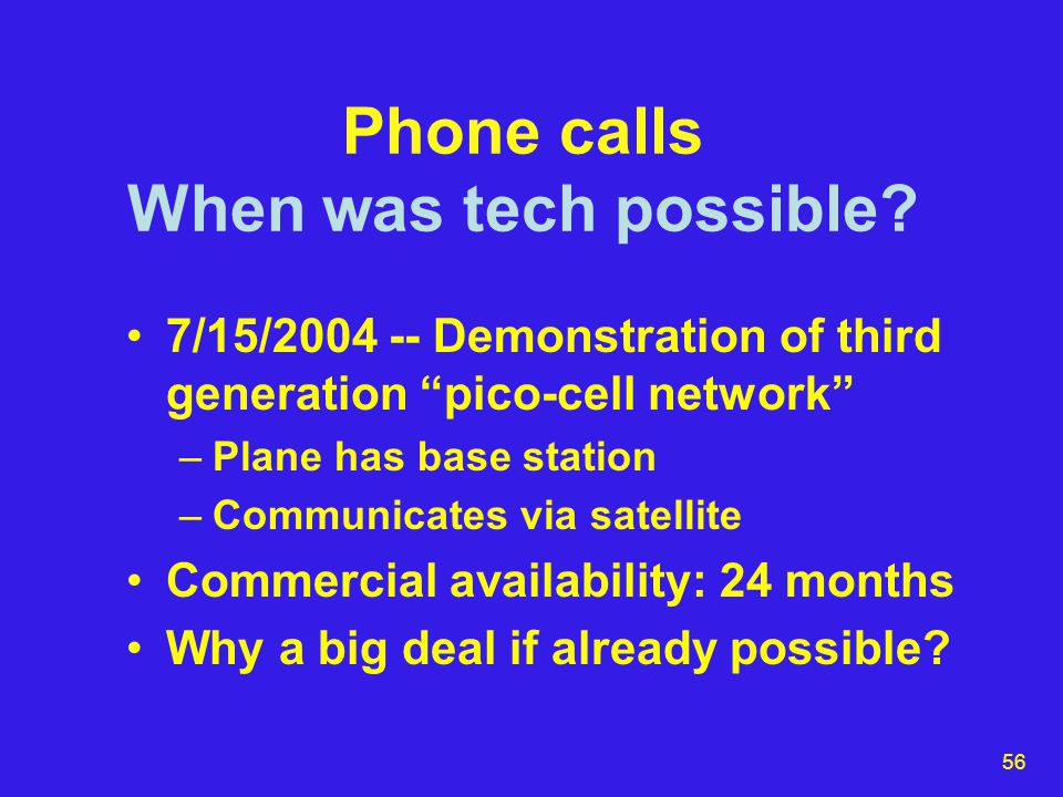 57 Phone calls Story changes 2001: 9 cell phone calls from 93 2006: 5 cell calls (United 93 film) 2006: 2 cell calls (Moussaoui trial) –made at 9:58 after down to 5000' –earlier ones, essential to details of story, included those with cell-phone caller-ID –35 others made from air phones