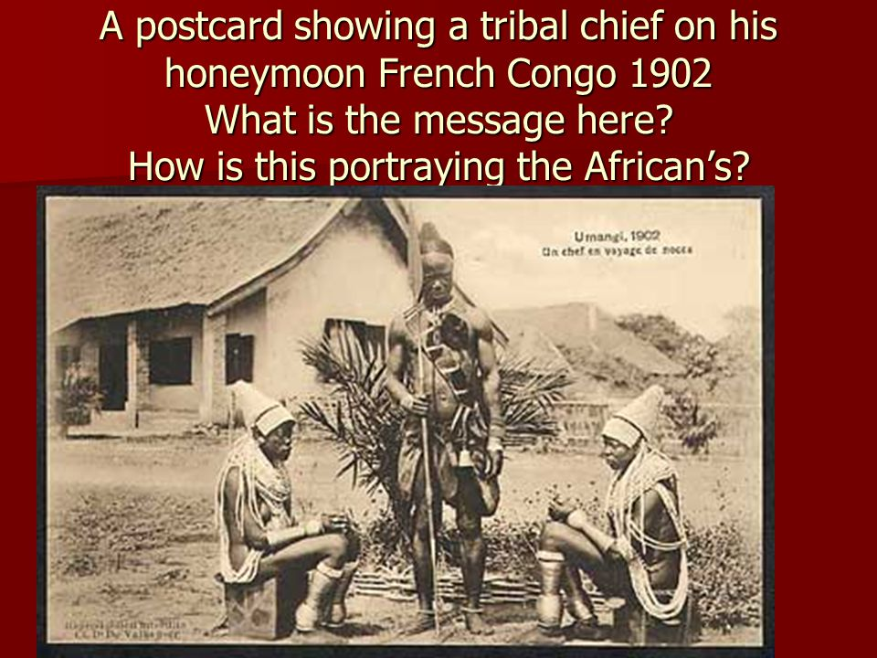 A postcard showing a tribal chief on his honeymoon French Congo 1902 What is the message here.