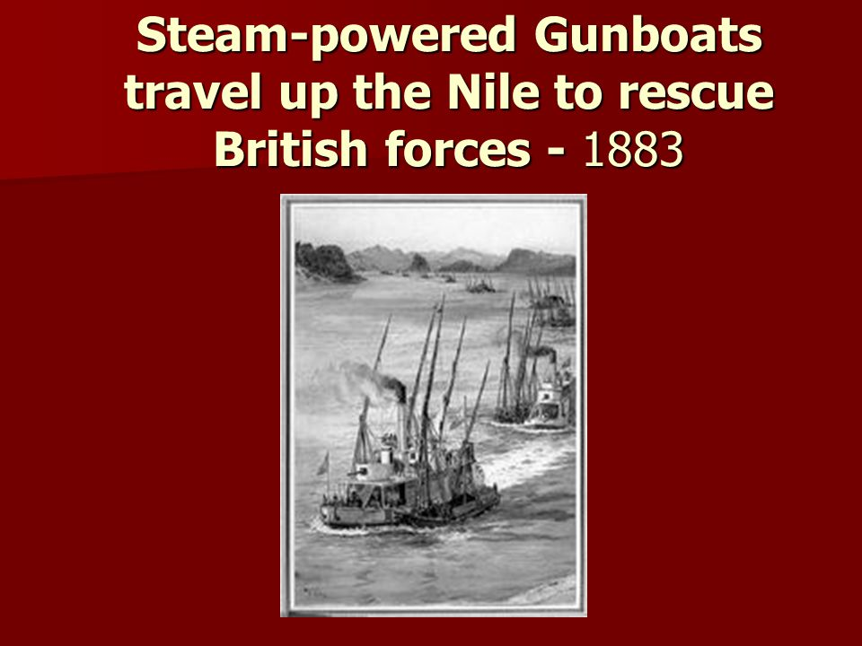 Steam-powered Gunboats travel up the Nile to rescue British forces - 1883