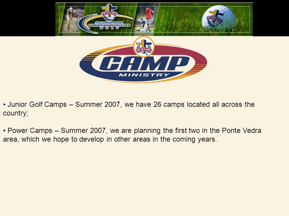 Junior Golf Camps – Summer 2007, we have 26 camps located all across the country; Power Camps – Summer 2007, we are planning the first two in the Pont