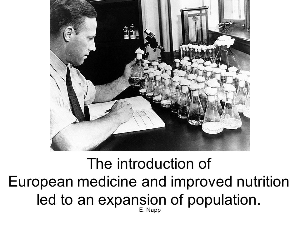 E. Napp The introduction of European medicine and improved nutrition led to an expansion of population.