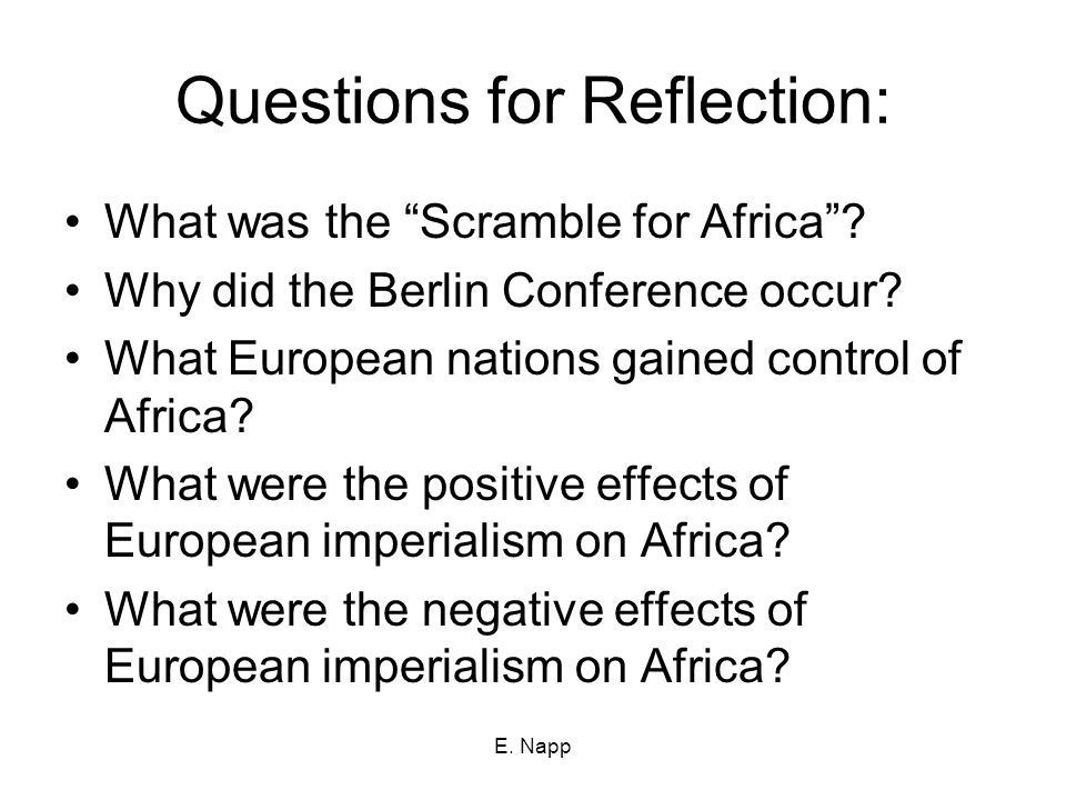 E. Napp Questions for Reflection: What was the Scramble for Africa .
