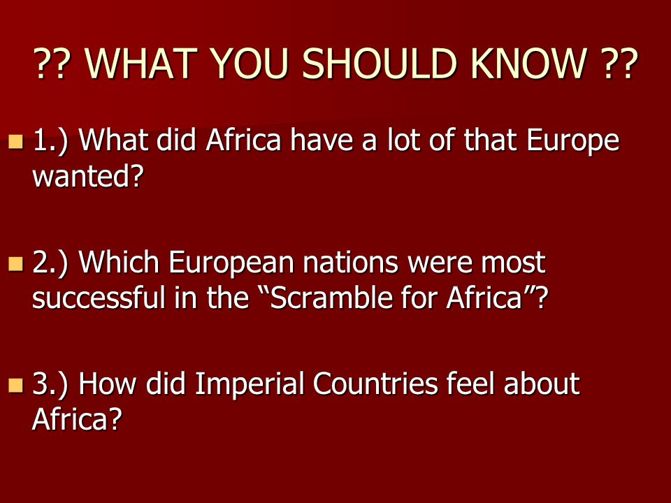 . WHAT YOU SHOULD KNOW . 1.) What did Africa have a lot of that Europe wanted.
