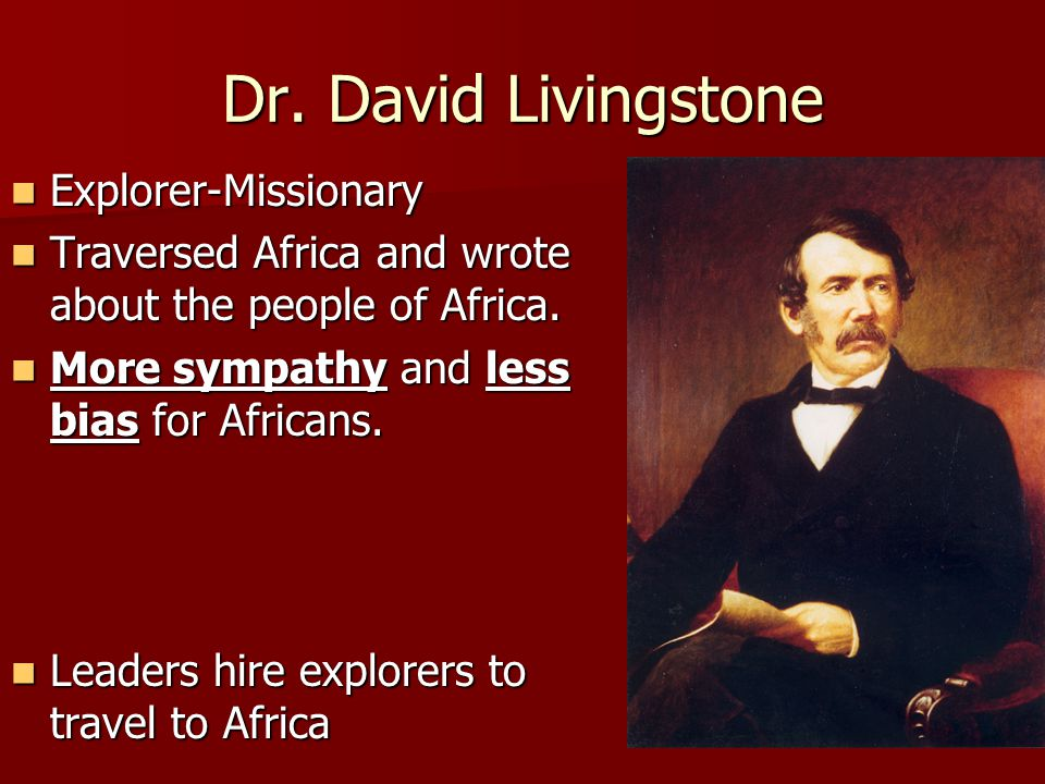 Dr. David Livingstone Explorer-Missionary Explorer-Missionary Traversed Africa and wrote about the people of Africa. Traversed Africa and wrote about