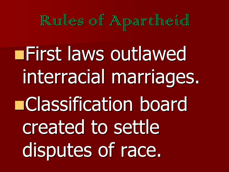 Rules of Apartheid First laws outlawed interracial marriages.