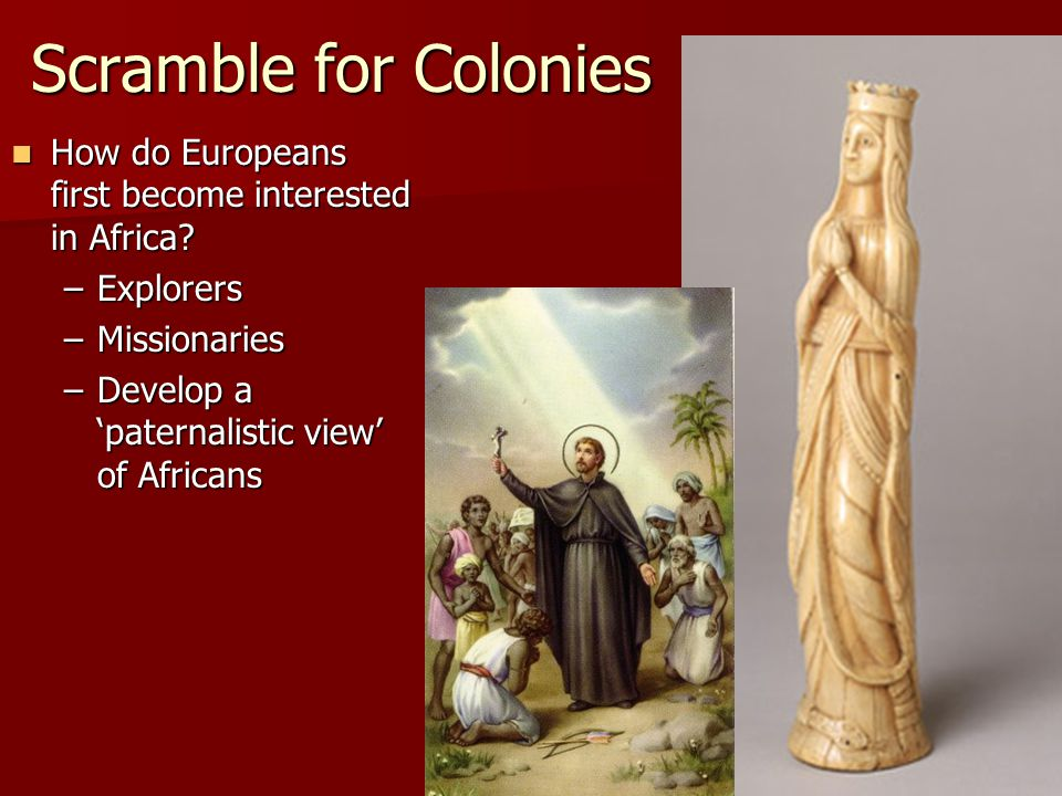 Scramble for Colonies How do Europeans first become interested in Africa.
