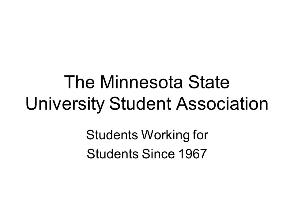 The Minnesota State University Student Association Students Working for Students Since 1967