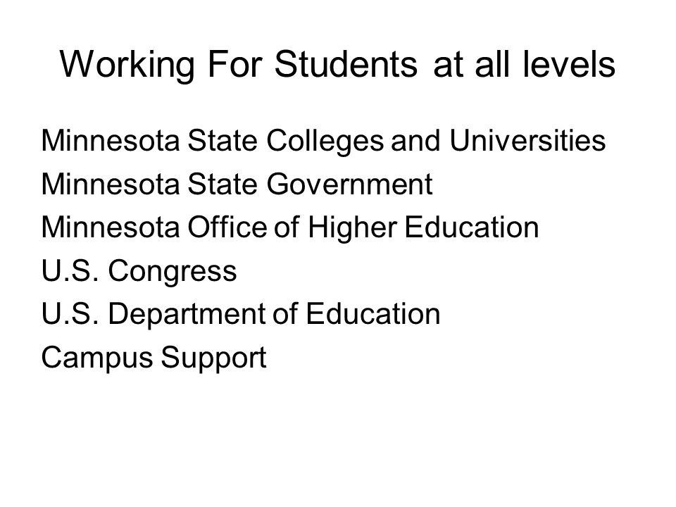 Working For Students at all levels Minnesota State Colleges and Universities Minnesota State Government Minnesota Office of Higher Education U.S.