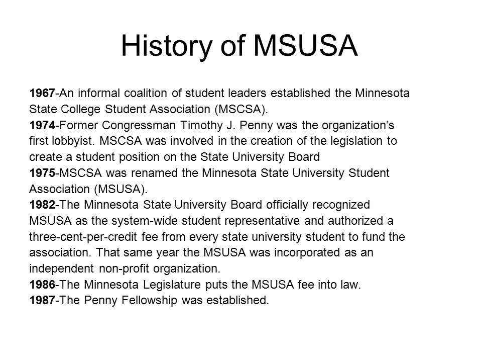 History of MSUSA 1967-An informal coalition of student leaders established the Minnesota State College Student Association (MSCSA).