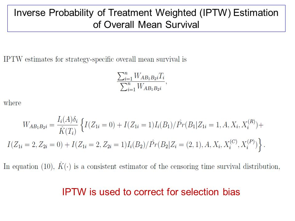 Inverse Probability of Treatment Weighted (IPTW) Estimation of Overall Mean Survival IPTW is used to correct for selection bias