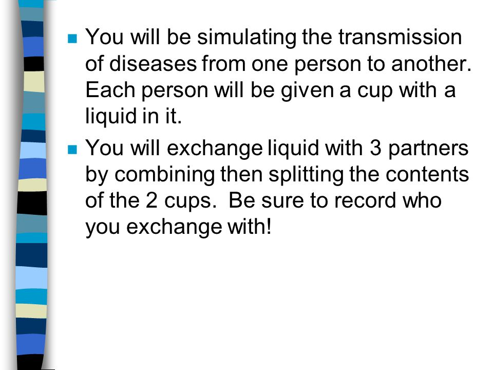 n You will be simulating the transmission of diseases from one person to another.