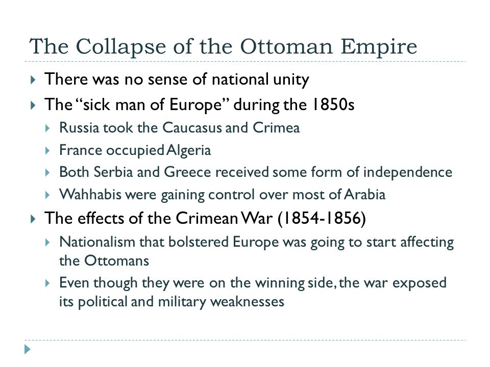 """The Collapse of the Ottoman Empire  There was no sense of national unity  The """"sick man of Europe"""" during the 1850s  Russia took the Caucasus and C"""