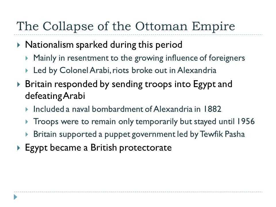 The Collapse of the Ottoman Empire  Nationalism sparked during this period  Mainly in resentment to the growing influence of foreigners  Led by Col