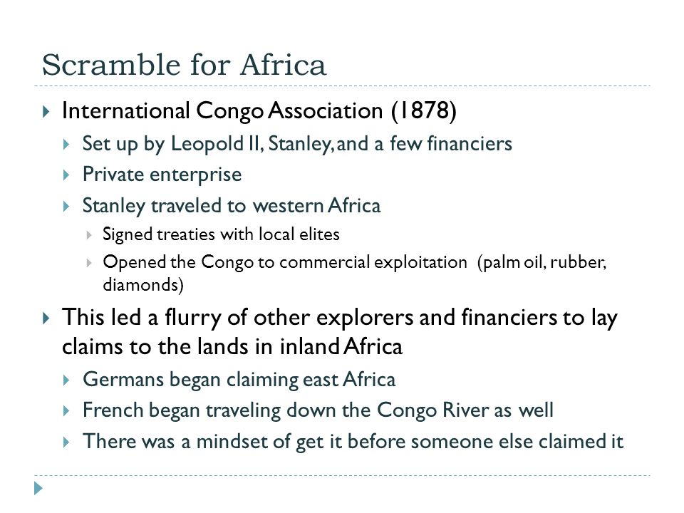 Scramble for Africa  International Congo Association (1878)  Set up by Leopold II, Stanley, and a few financiers  Private enterprise  Stanley trav