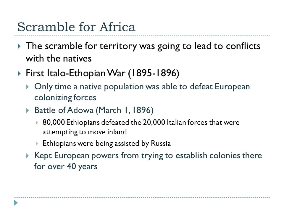 Scramble for Africa  The scramble for territory was going to lead to conflicts with the natives  First Italo-Ethopian War (1895-1896)  Only time a