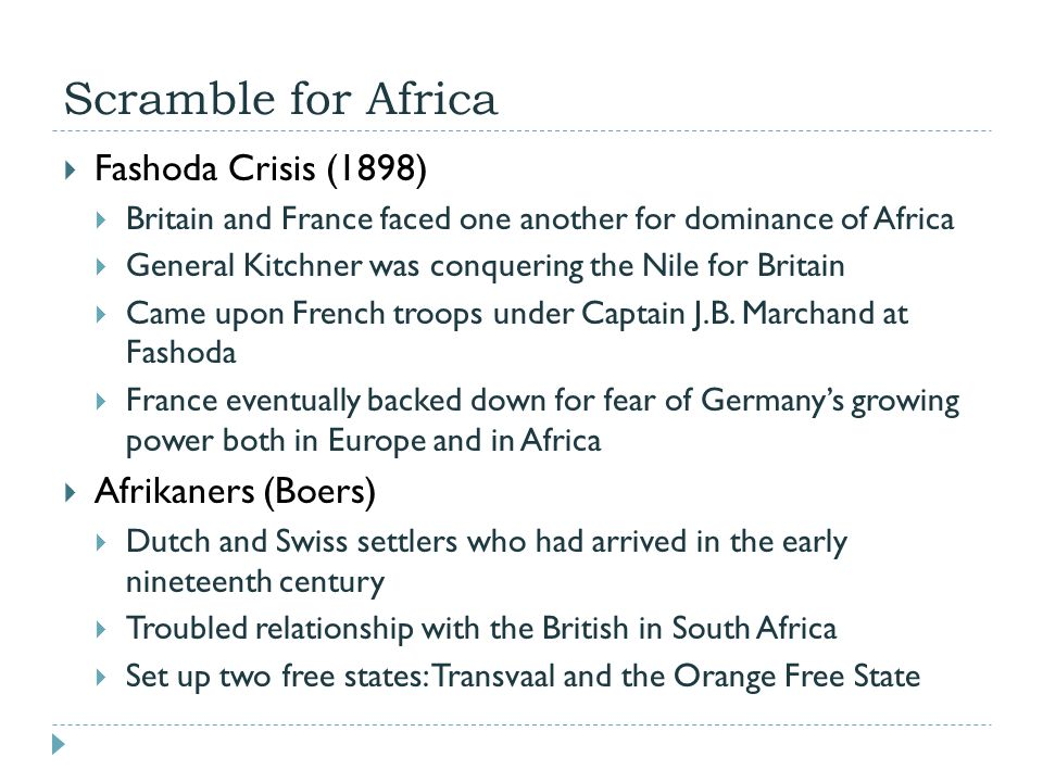 Scramble for Africa  Fashoda Crisis (1898)  Britain and France faced one another for dominance of Africa  General Kitchner was conquering the Nile