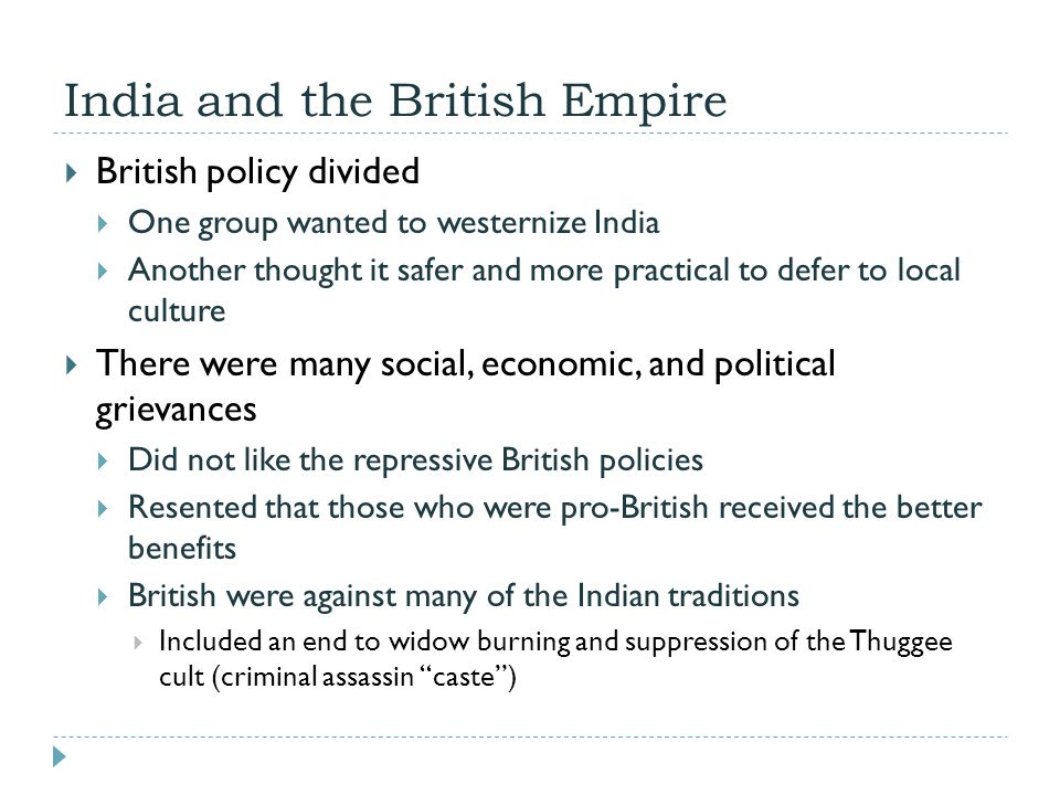 India and the British Empire  British policy divided  One group wanted to westernize India  Another thought it safer and more practical to defer to