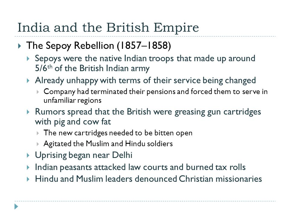 India and the British Empire  The Sepoy Rebellion (1857–1858)  Sepoys were the native Indian troops that made up around 5/6 th of the British Indian