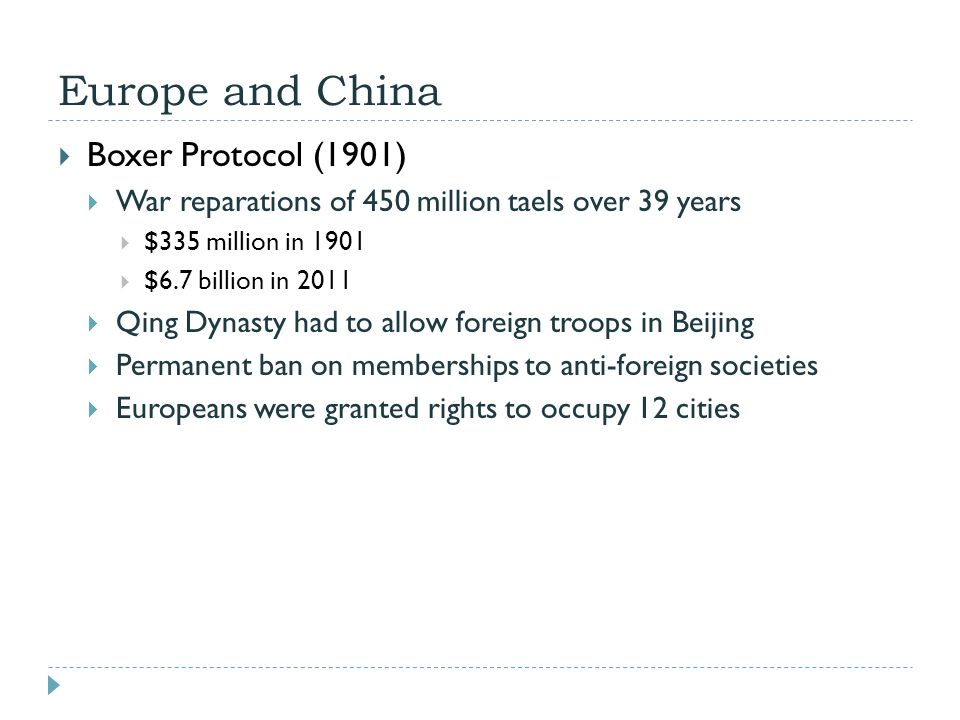 Europe and China  Boxer Protocol (1901)  War reparations of 450 million taels over 39 years  $335 million in 1901  $6.7 billion in 2011  Qing Dyn